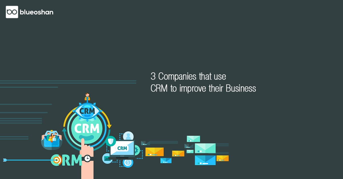 3 Companies that use CRM to improve their Business
