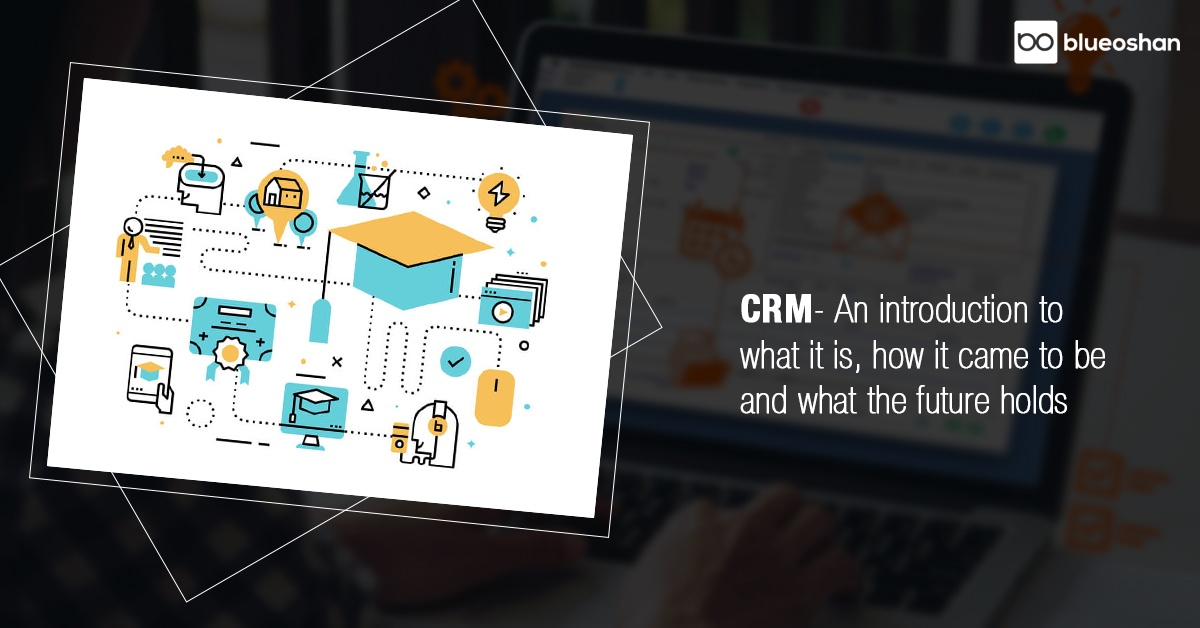 CRM - An introduction to what it is, how it came to be and what the future holds