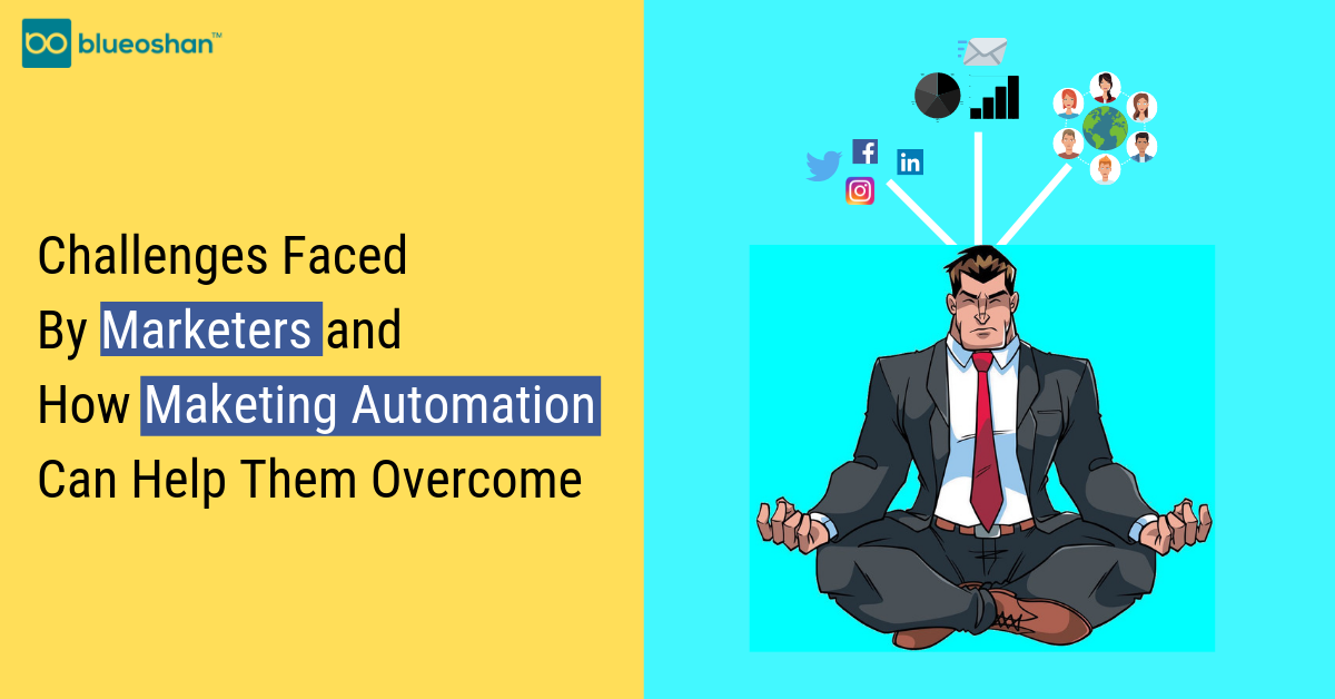 Challenges Faced By Marketers and How Marketing Automation Can Help Them Overcome