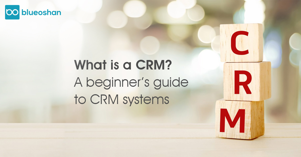 What is a CRM? A beginner's guide to CRM systems
