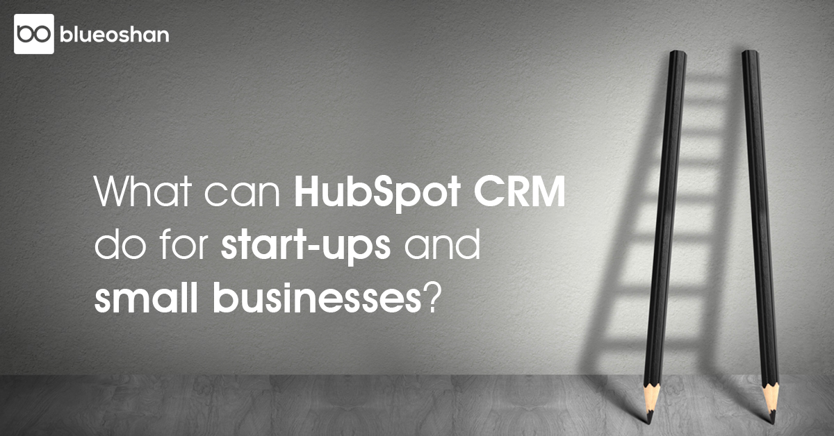 What can HubSpot CRM do for start-ups and small business