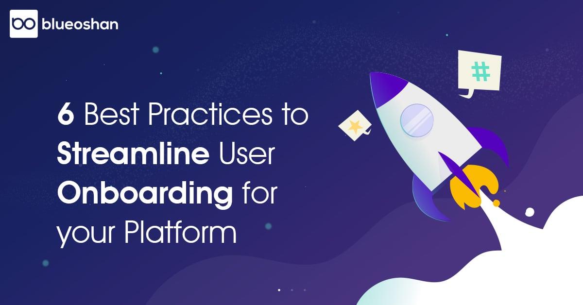 6 Best Practices to Streamline User On-boarding for your Platform