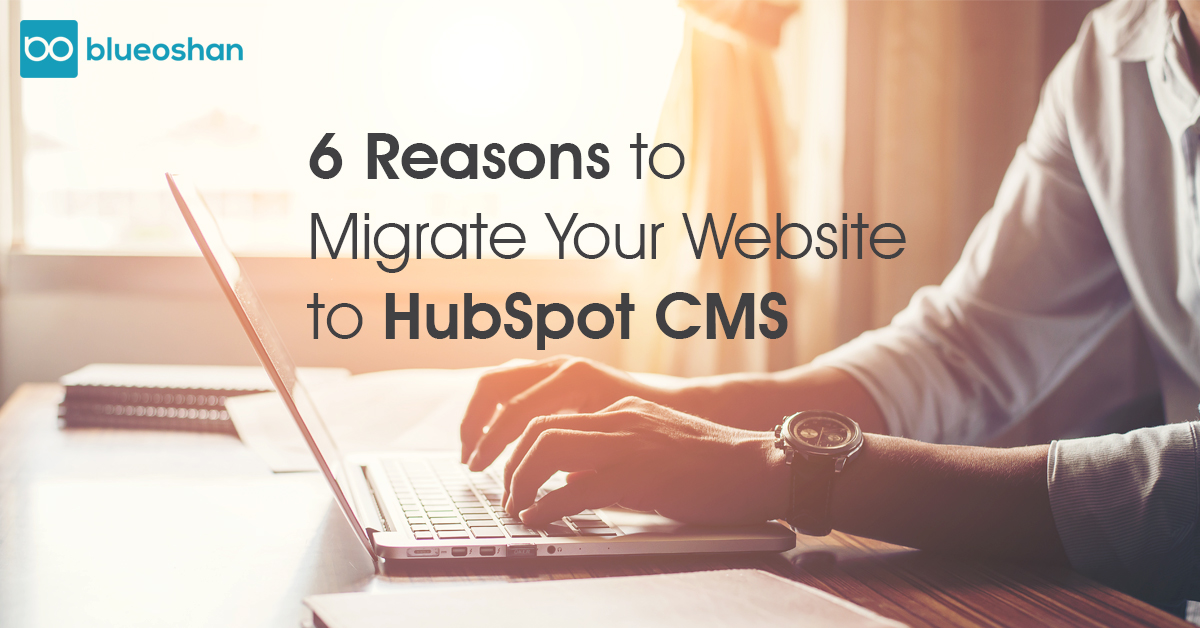 6 Reasons to Migrate Your Website to HubSpot CMS