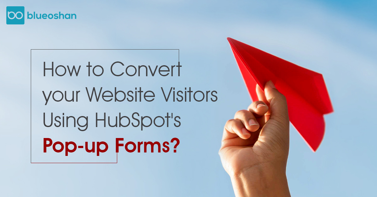 Hot To Convert your Website Visitors Using HubSpot's Pop-up Forms?