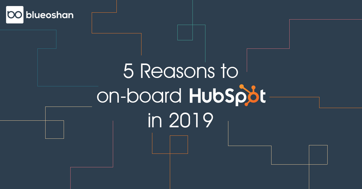 5 Reasons to on-board HubSpot in 2019