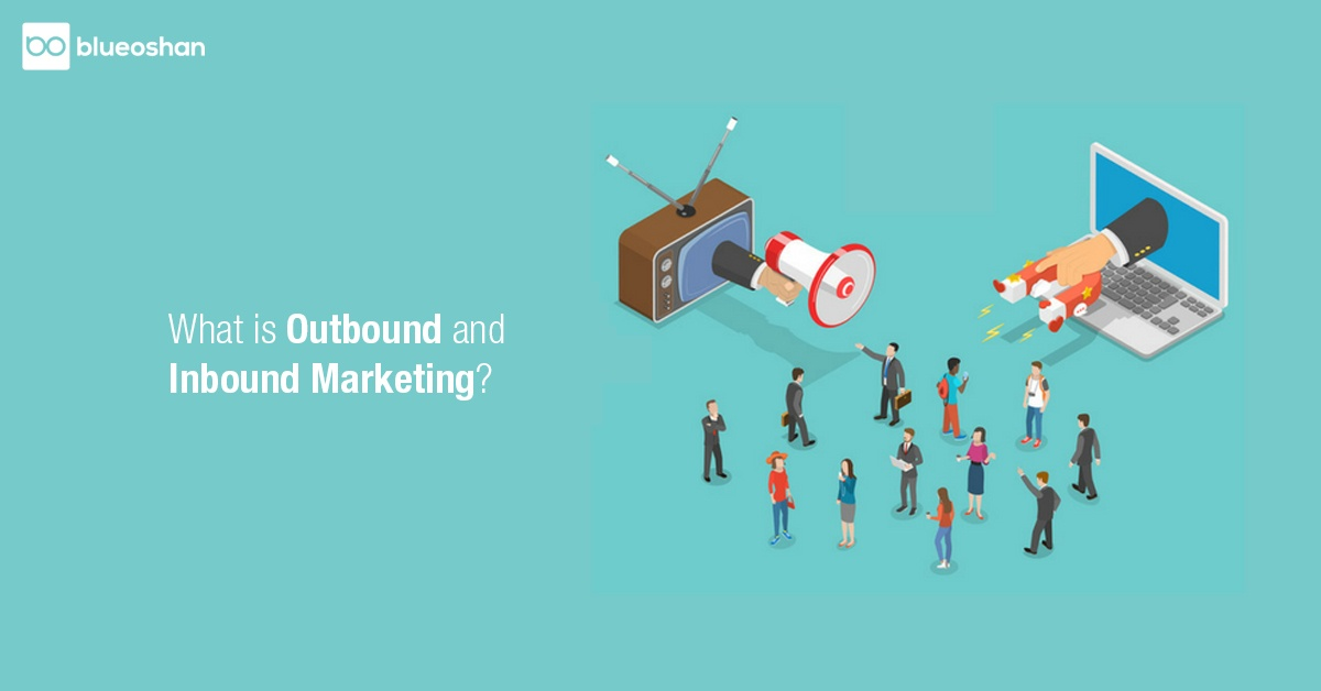 What is Outbound and Inbound Marketing